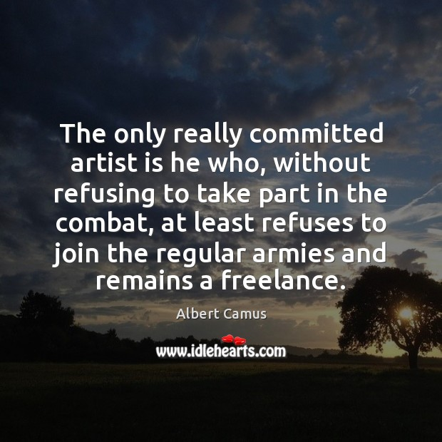 The only really committed artist is he who, without refusing to take Image