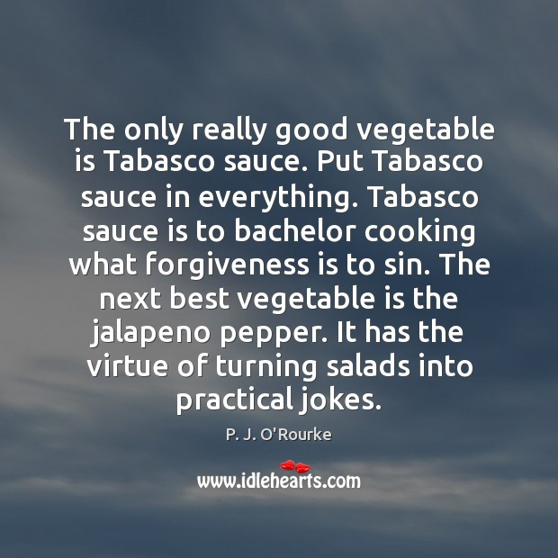 Image, The only really good vegetable is Tabasco sauce. Put Tabasco sauce in