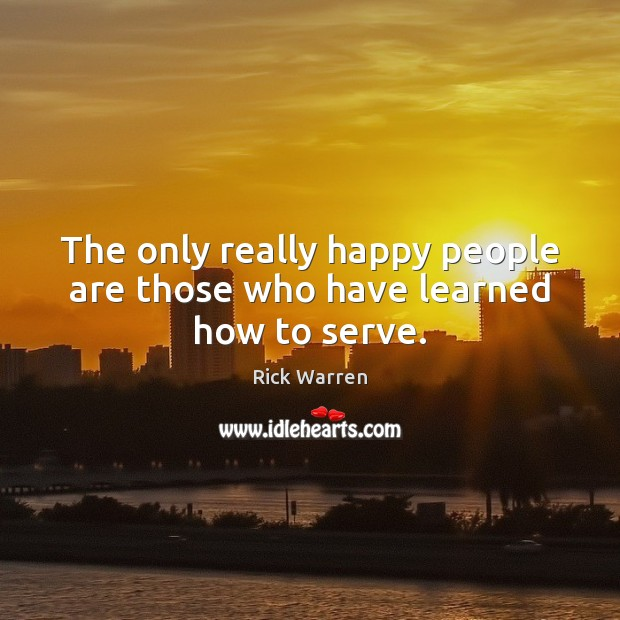 The only really happy people are those who have learned how to serve. Image
