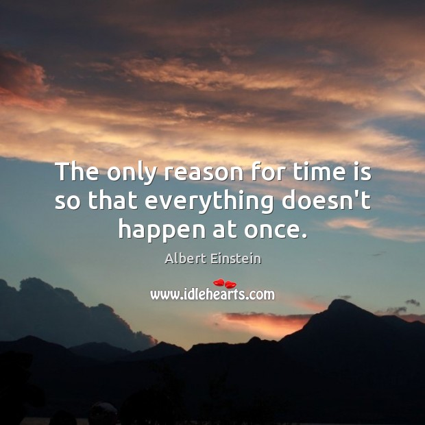 Image, The only reason for time is so that everything doesn't happen at once.