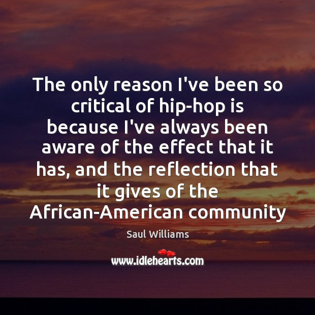 The only reason I've been so critical of hip-hop is because I've Image