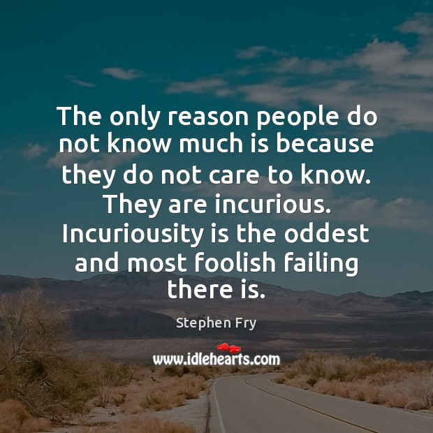 The only reason people do not know much is because they do Image