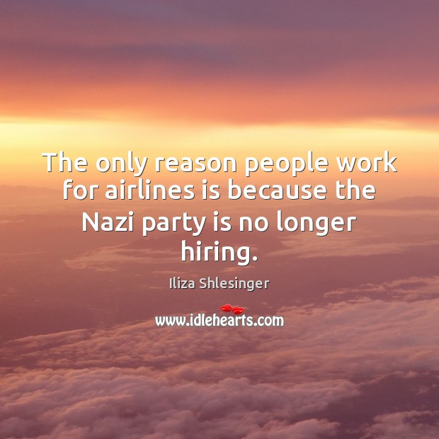 Image, The only reason people work for airlines is because the Nazi party is no longer hiring.