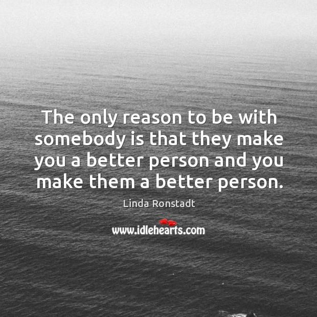 Image, The only reason to be with somebody is that they make you