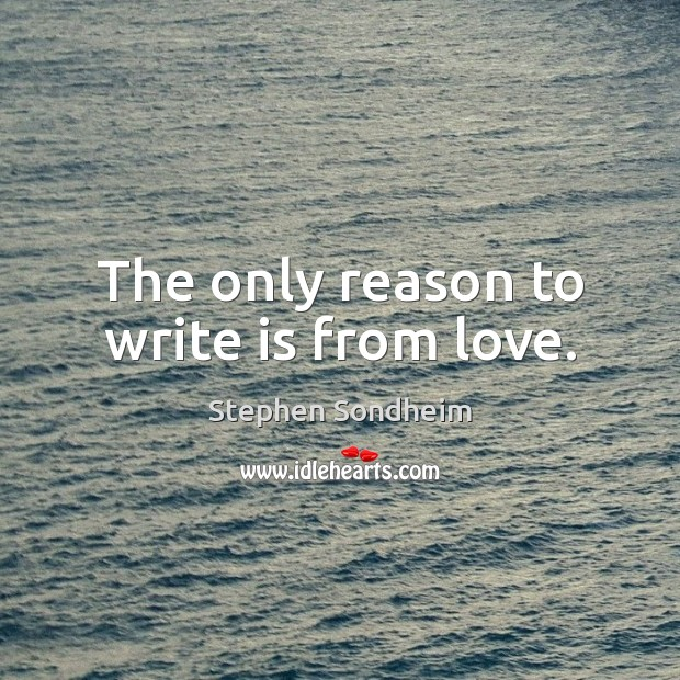 The only reason to write is from love. Image