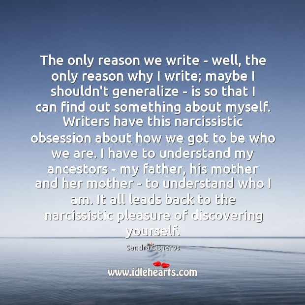 The only reason we write – well, the only reason why I Image