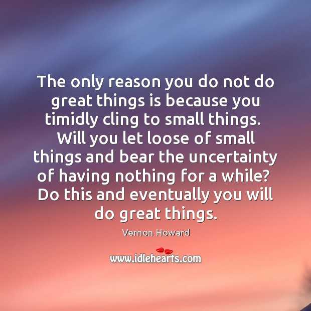 The only reason you do not do great things is because you Vernon Howard Picture Quote