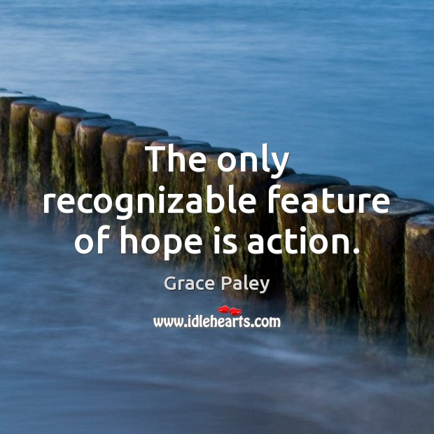 The only recognizable feature of hope is action. Grace Paley Picture Quote