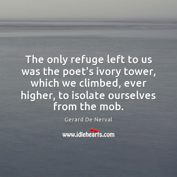 The only refuge left to us was the poet's ivory tower, which Image