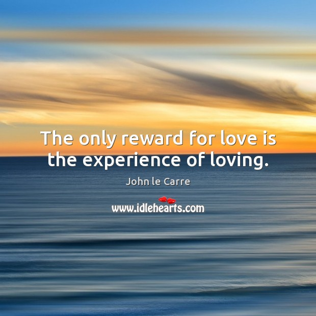 The only reward for love is the experience of loving. Image