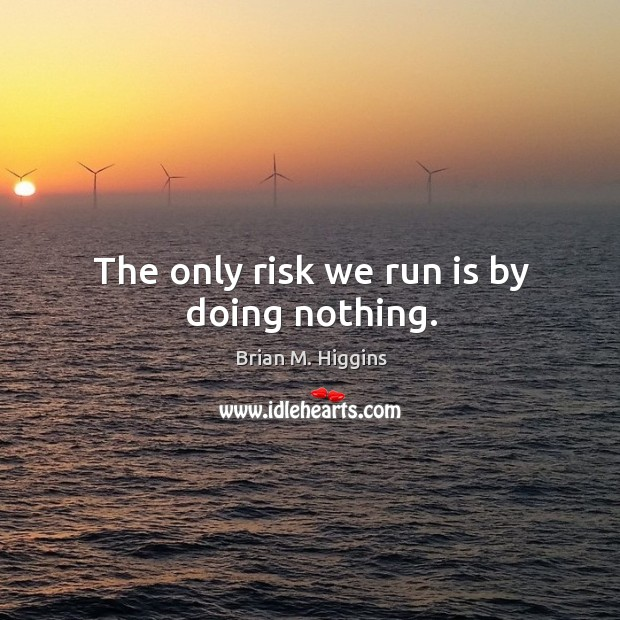 Image, The only risk we run is by doing nothing.