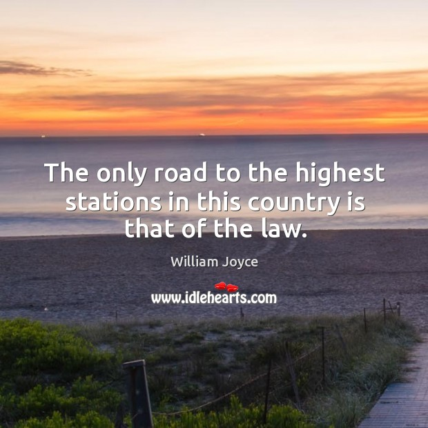 The only road to the highest stations in this country is that of the law. Image