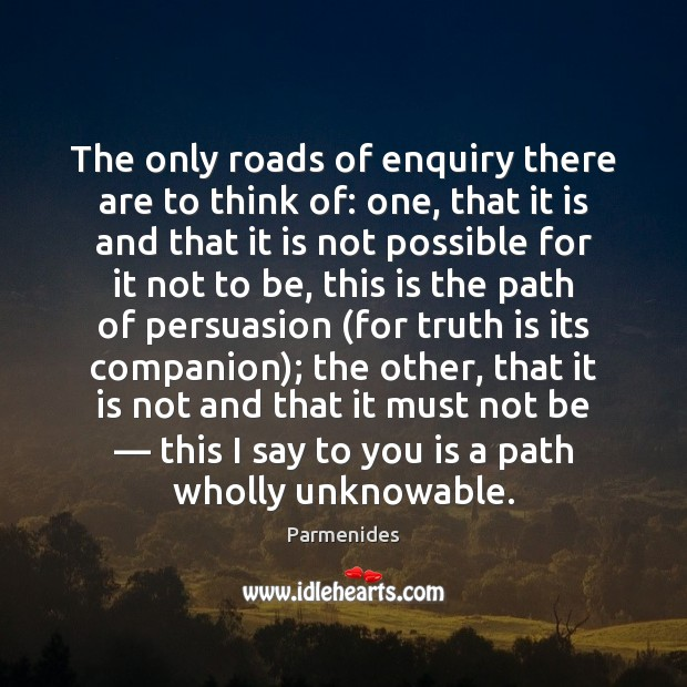 The only roads of enquiry there are to think of: one, that Truth Quotes Image