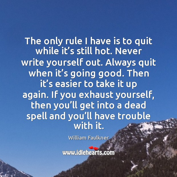 The only rule I have is to quit while it's still Image