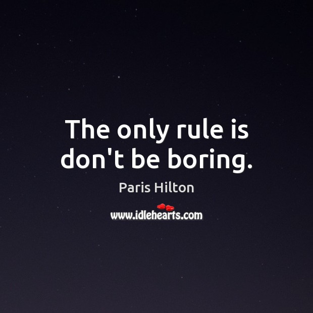 The only rule is don't be boring. Image