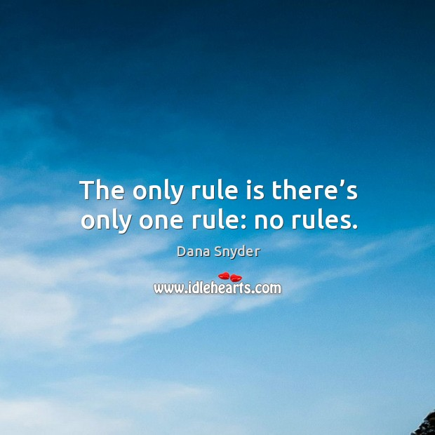 The only rule is there's only one rule: no rules. Image
