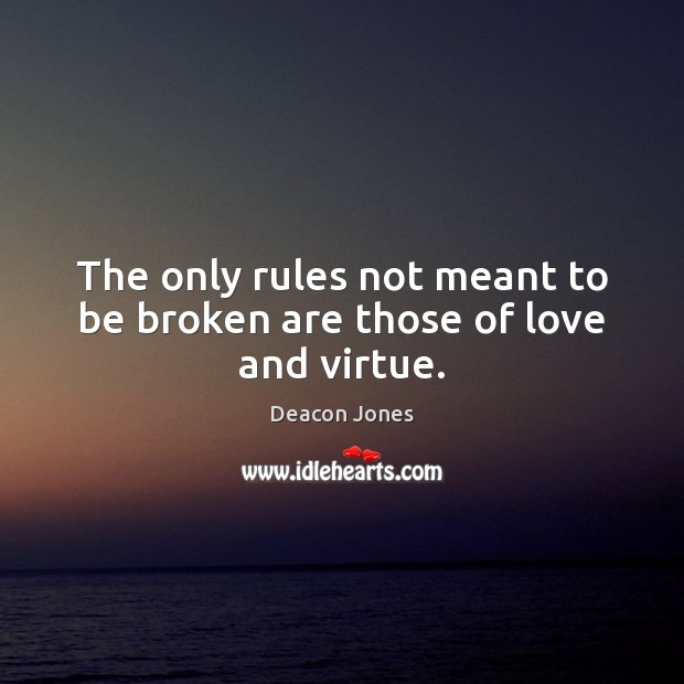 The only rules not meant to be broken are those of love and virtue. Image