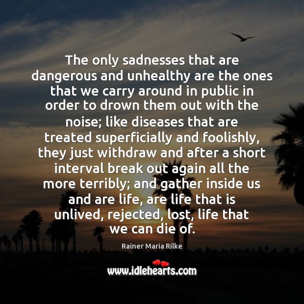 Image, The only sadnesses that are dangerous and unhealthy are the ones that