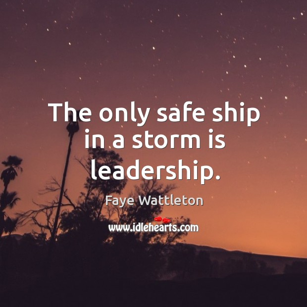 The only safe ship in a storm is leadership. Image