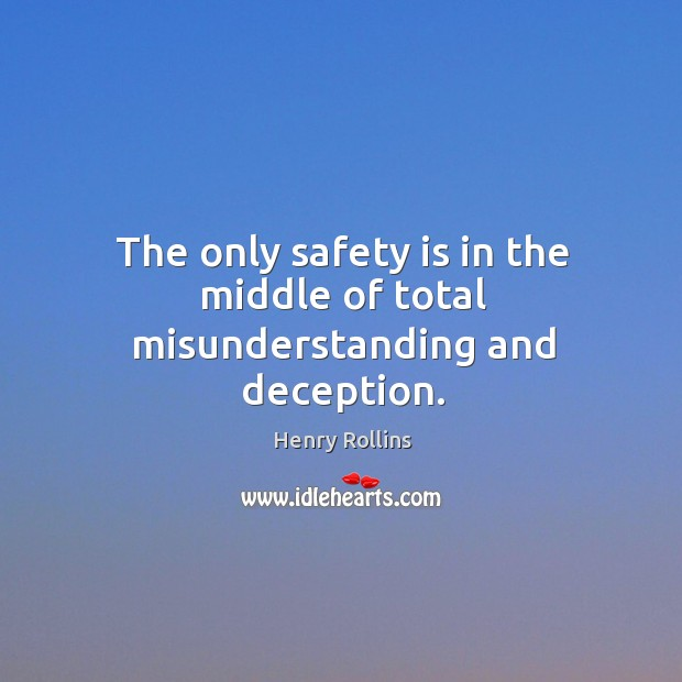 The only safety is in the middle of total misunderstanding and deception. Safety Quotes Image
