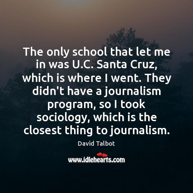 The only school that let me in was U.C. Santa Cruz, Image