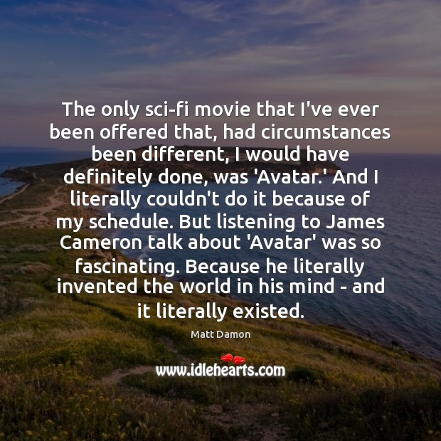 The only sci-fi movie that I've ever been offered that, had circumstances Matt Damon Picture Quote
