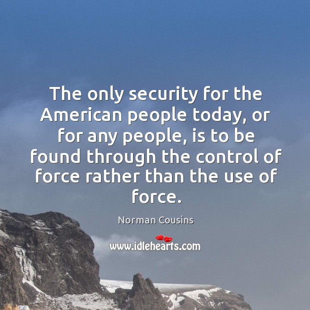 The only security for the american people today, or for any people Image
