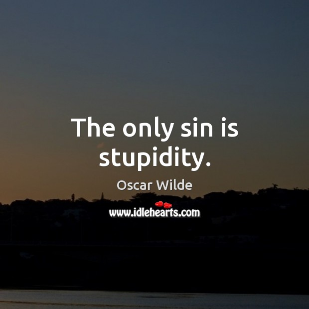 Image, The only sin is stupidity.
