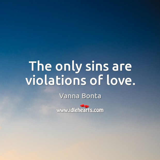 Image, The only sins are violations of love.