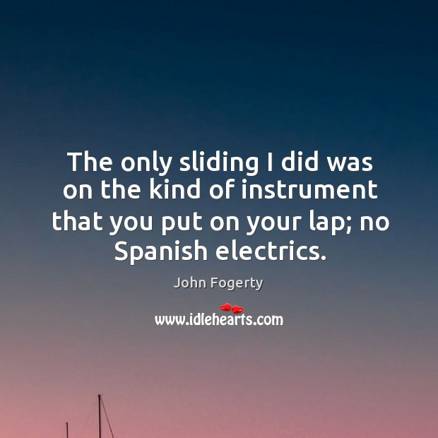 Image, The only sliding I did was on the kind of instrument that you put on your lap; no spanish electrics.