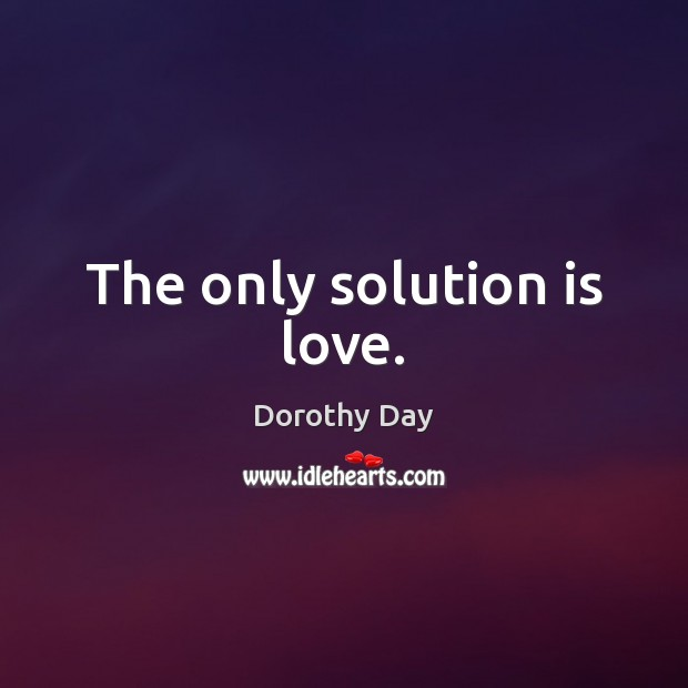 The only solution is love. Solution Quotes Image