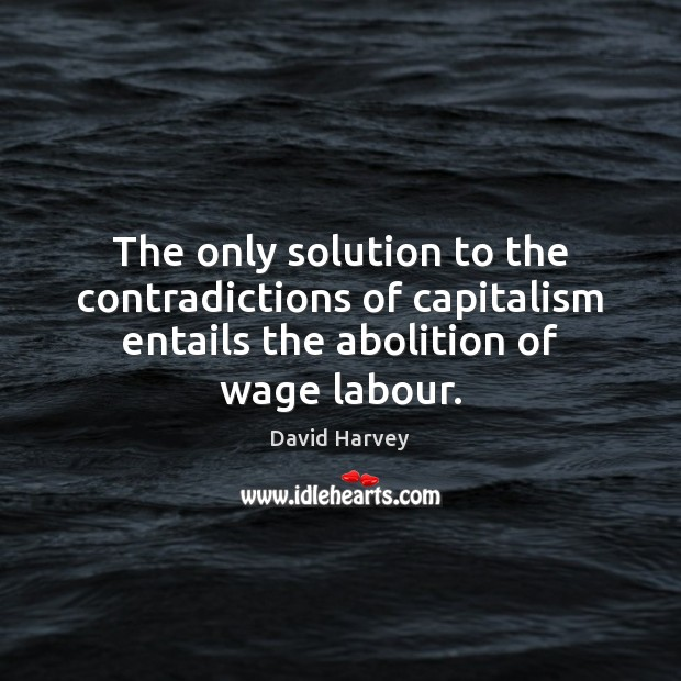 The only solution to the contradictions of capitalism entails the abolition of Image