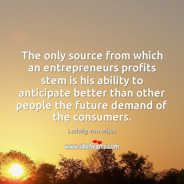 The only source from which an entrepreneurs profits stem is his ability Image