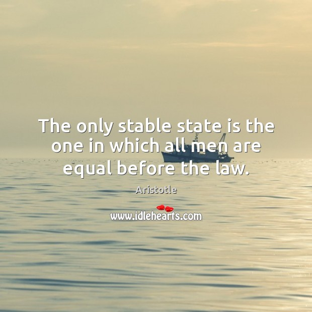 Image, The only stable state is the one in which all men are equal before the law.