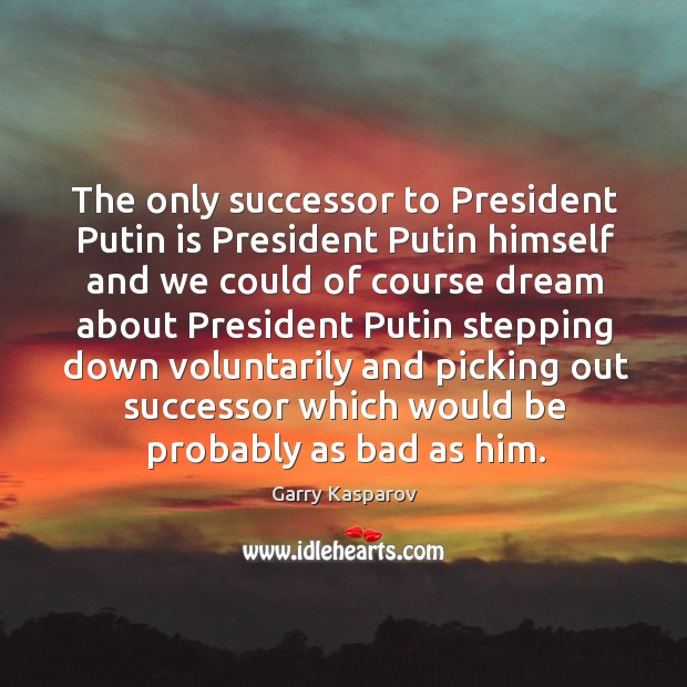 The only successor to president putin is president Image