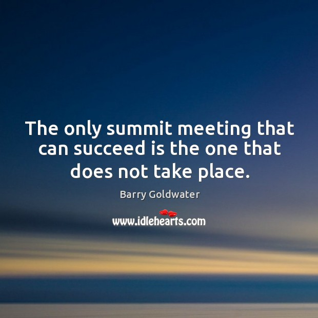 The only summit meeting that can succeed is the one that does not take place. Image