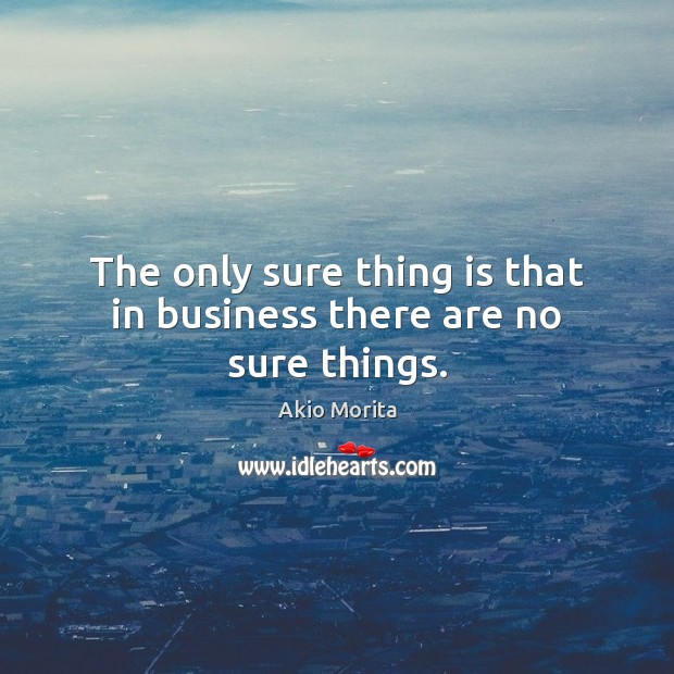 Image, The only sure thing is that in business there are no sure things.
