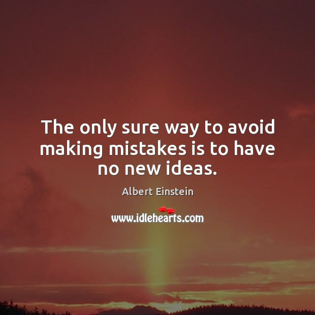 Image, The only sure way to avoid making mistakes is to have no new ideas.