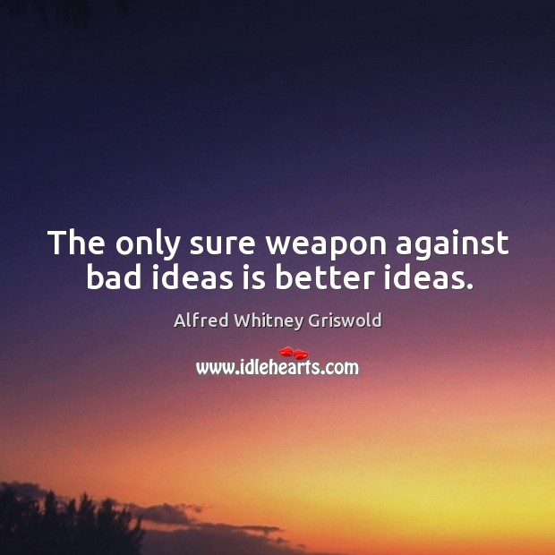 Image, The only sure weapon against bad ideas is better ideas.