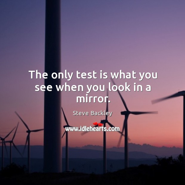 The only test is what you see when you look in a mirror. Image