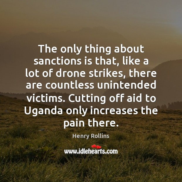 The only thing about sanctions is that, like a lot of drone Henry Rollins Picture Quote