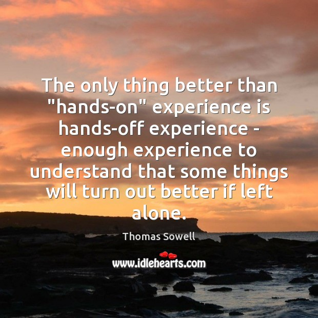 """The only thing better than """"hands-on"""" experience is hands-off experience – enough Image"""