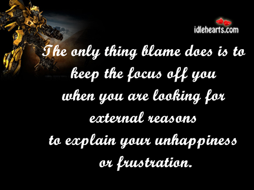 The Only Thing Blame Does Is To Keep The…