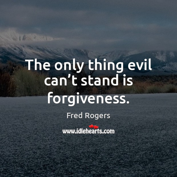 Image, The only thing evil can't stand is forgiveness.