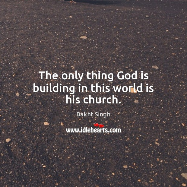 Image, The only thing God is building in this world is his church.