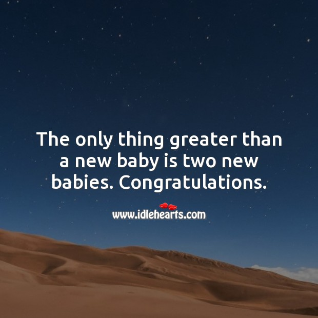 The only thing greater than a new baby is two new babies. Congrats. Baby Shower Messages Image