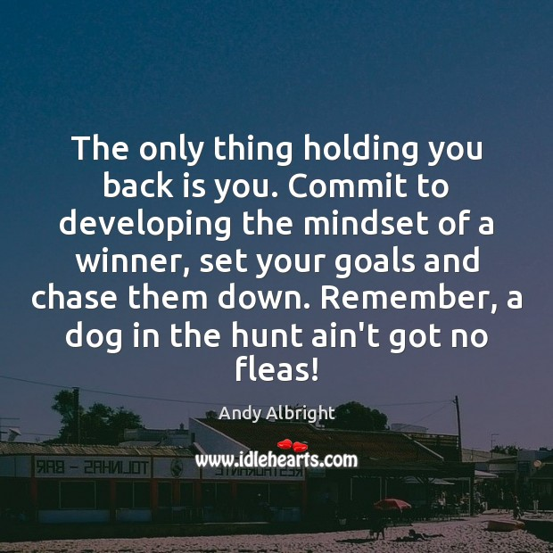 Image, The only thing holding you back is you. Commit to developing the
