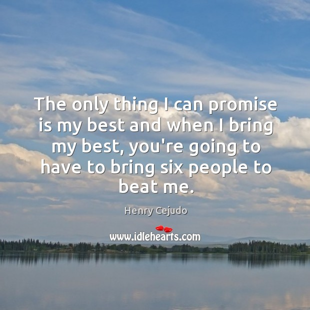 The only thing I can promise is my best and when I Image