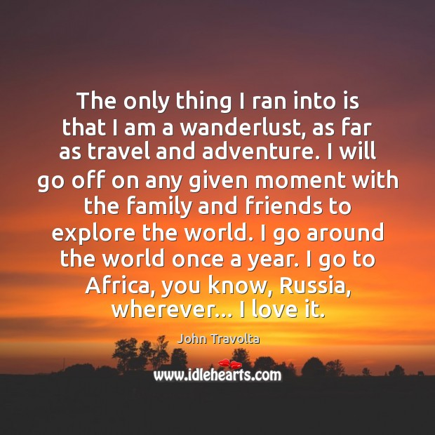 Image, The only thing I ran into is that I am a wanderlust,