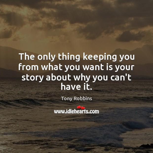Image, The only thing keeping you from what you want is your story about why you can't have it.